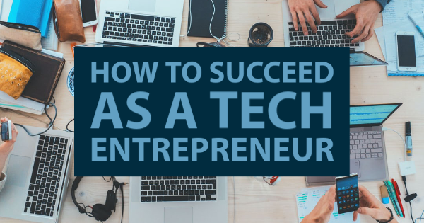 how to succeed as a tech entrepreneur
